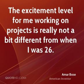 Amar Bose - The excitement level for me working on projects is really not a bit different from when I was 26.