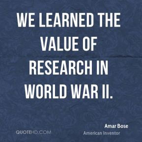 We learned the value of research in World War II.