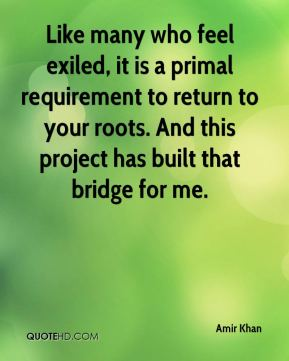 Like many who feel exiled, it is a primal requirement to return to your roots. And this project has built that bridge for me.