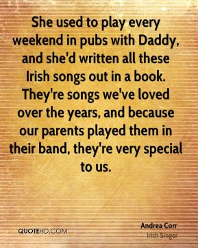 She used to play every weekend in pubs with Daddy, and she'd written all these Irish songs out in a book. They're songs we've loved over the years, and because our parents played them in their band, they're very special to us.