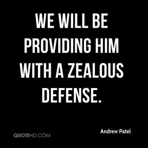 We will be providing him with a zealous defense.