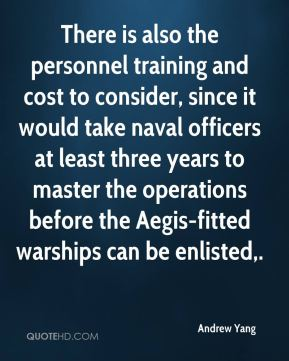 There is also the personnel training and cost to consider, since it would take naval officers at least three years to master the operations before the Aegis-fitted warships can be enlisted.