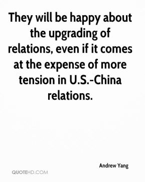 They will be happy about the upgrading of relations, even if it comes at the expense of more tension in U.S.-China relations.