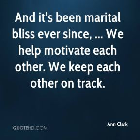Ann Clark - And it's been marital bliss ever since, ... We help motivate each other. We keep each other on track.