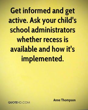 Anne Thompson - Get informed and get active. Ask your child's school administrators whether recess is available and how it's implemented.