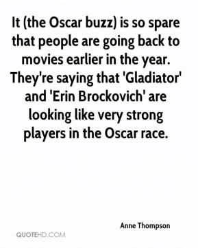 Anne Thompson - It (the Oscar buzz) is so spare that people are going back to movies earlier in the year. They're saying that 'Gladiator' and 'Erin Brockovich' are looking like very strong players in the Oscar race.