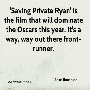 Anne Thompson - 'Saving Private Ryan' is the film that will dominate the Oscars this year. It's a way, way out there front-runner.