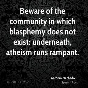 Beware of the community in which blasphemy does not exist: underneath, atheism runs rampant.