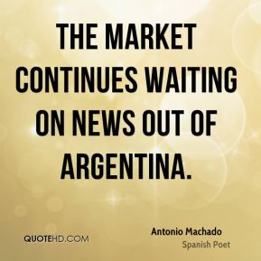 The market continues waiting on news out of Argentina.