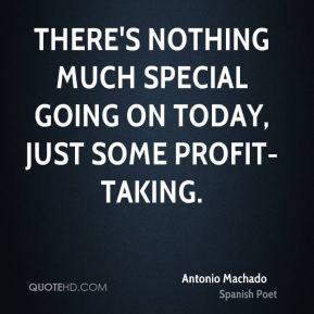 Antonio Machado - There's nothing much special going on today, just some profit-taking.