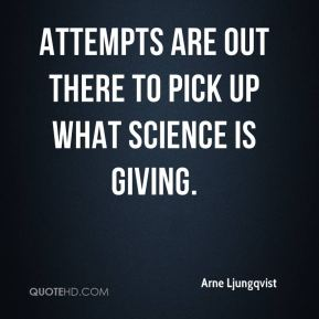 Arne Ljungqvist - Attempts are out there to pick up what science is giving.