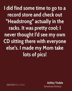 "I did find some time to go to a record store and check out ""Headstrong"" actually in the racks. It was pretty cool; I never thought I'd see my own CD sitting there with everyone else's. I made my Mom take lots of pics!"