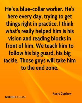 Avery Cutshaw - He's a blue-collar worker. He's here every day, trying to get things right in practice. I think what's really helped him is his vision and reading blocks in front of him. We teach him to follow his big guard, his big tackle. Those guys will take him to the end zone.