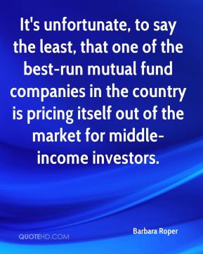 Barbara Roper - It's unfortunate, to say the least, that one of the best-run mutual fund companies in the country is pricing itself out of the market for middle-income investors.