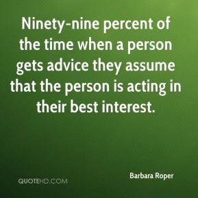 Ninety-nine percent of the time when a person gets advice they assume that the person is acting in their best interest.