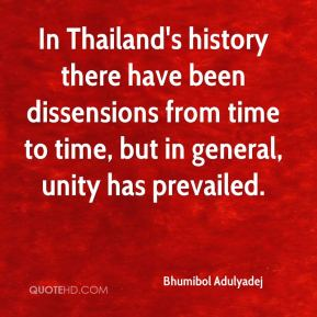 In Thailand's history there have been dissensions from time to time, but in general, unity has prevailed.