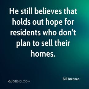 He still believes that holds out hope for residents who don't plan to sell their homes.