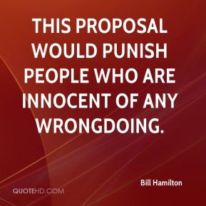 Bill Hamilton - This proposal would punish people who are innocent of any wrongdoing.
