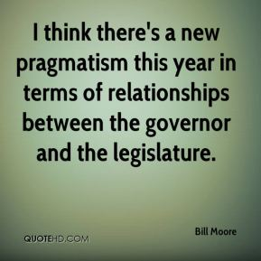 Bill Moore - I think there's a new pragmatism this year in terms of relationships between the governor and the legislature.