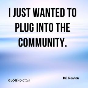 Bill Newton - I just wanted to plug into the community.