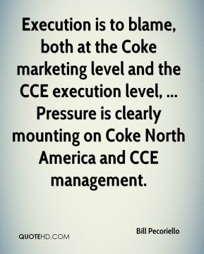 Bill Pecoriello - Execution is to blame, both at the Coke marketing level and the CCE execution level, ... Pressure is clearly mounting on Coke North America and CCE management.