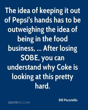 Bill Pecoriello - The idea of keeping it out of Pepsi's hands has to be outweighing the idea of being in the food business, ... After losing SOBE, you can understand why Coke is looking at this pretty hard.