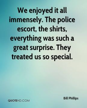 We enjoyed it all immensely. The police escort, the shirts, everything was such a great surprise. They treated us so special.