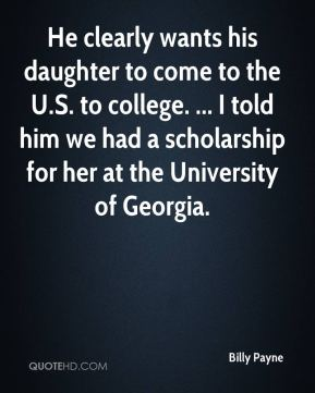 Billy Payne - He clearly wants his daughter to come to the U.S. to college. ... I told him we had a scholarship for her at the University of Georgia.