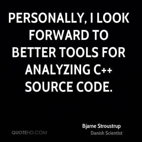 Bjarne Stroustrup - Personally, I look forward to better tools for analyzing C++ source code.