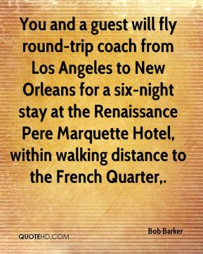Bob Barker - You and a guest will fly round-trip coach from Los Angeles to New Orleans for a six-night stay at the Renaissance Pere Marquette Hotel, within walking distance to the French Quarter.