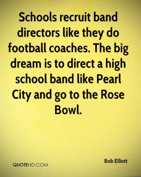 Bob Elliott - Schools recruit band directors like they do football coaches. The big dream is to direct a high school band like Pearl City and go to the Rose Bowl.
