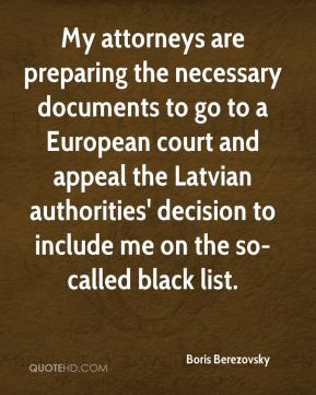 My attorneys are preparing the necessary documents to go to a European court and appeal the Latvian authorities' decision to include me on the so-called black list.