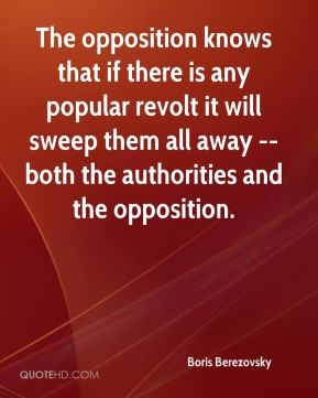 The opposition knows that if there is any popular revolt it will sweep them all away -- both the authorities and the opposition.