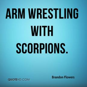 Arm wrestling with scorpions.