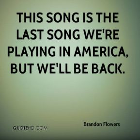 This song is the last song we're playing in America, but we'll be back.
