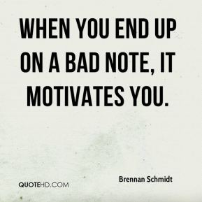 Brennan Schmidt - When you end up on a bad note, it motivates you.