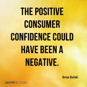 The positive consumer confidence could have been a negative.