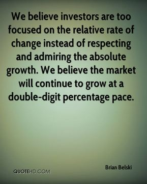 Brian Belski - We believe investors are too focused on the relative rate of change instead of respecting and admiring the absolute growth. We believe the market will continue to grow at a double-digit percentage pace.