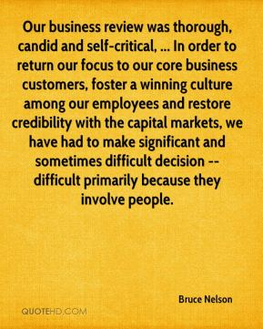 Bruce Nelson - Our business review was thorough, candid and self-critical, ... In order to return our focus to our core business customers, foster a winning culture among our employees and restore credibility with the capital markets, we have had to make significant and sometimes difficult decision -- difficult primarily because they involve people.