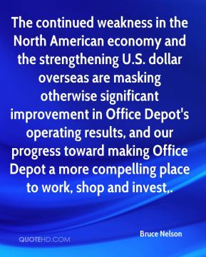 Bruce Nelson - The continued weakness in the North American economy and the strengthening U.S. dollar overseas are masking otherwise significant improvement in Office Depot's operating results, and our progress toward making Office Depot a more compelling place to work, shop and invest.