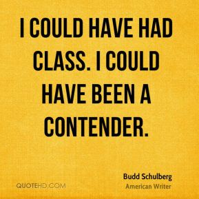 I could have had class. I could have been a contender.