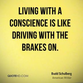 Living with a conscience is like driving with the brakes on.