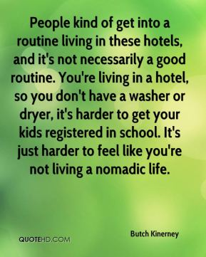 Butch Kinerney - People kind of get into a routine living in these hotels, and it's not necessarily a good routine. You're living in a hotel, so you don't have a washer or dryer, it's harder to get your kids registered in school. It's just harder to feel like you're not living a nomadic life.