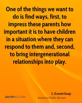 One of the things we want to do is find ways, first, to impress these parents how important it is to have children in a situation where they can respond to them and, second, to bring intergenerational relationships into play.