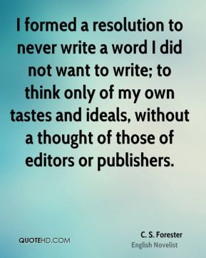 I formed a resolution to never write a word I did not want to write; to think only of my own tastes and ideals, without a thought of those of editors or publishers.