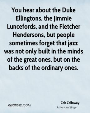 You hear about the Duke Ellingtons, the Jimmie Luncefords, and the Fletcher Hendersons, but people sometimes forget that jazz was not only built in the minds of the great ones, but on the backs of the ordinary ones.