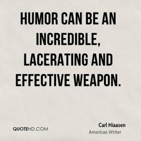 Humor can be an incredible, lacerating and effective weapon.