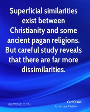 Carl Olson - Superficial similarities exist between Christianity and some ancient pagan religions. But careful study reveals that there are far more dissimilarities.