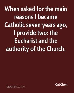 When asked for the main reasons I became Catholic seven years ago, I provide two: the Eucharist and the authority of the Church.