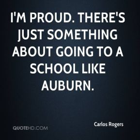 Carlos Rogers - I'm proud. There's just something about going to a school like Auburn.